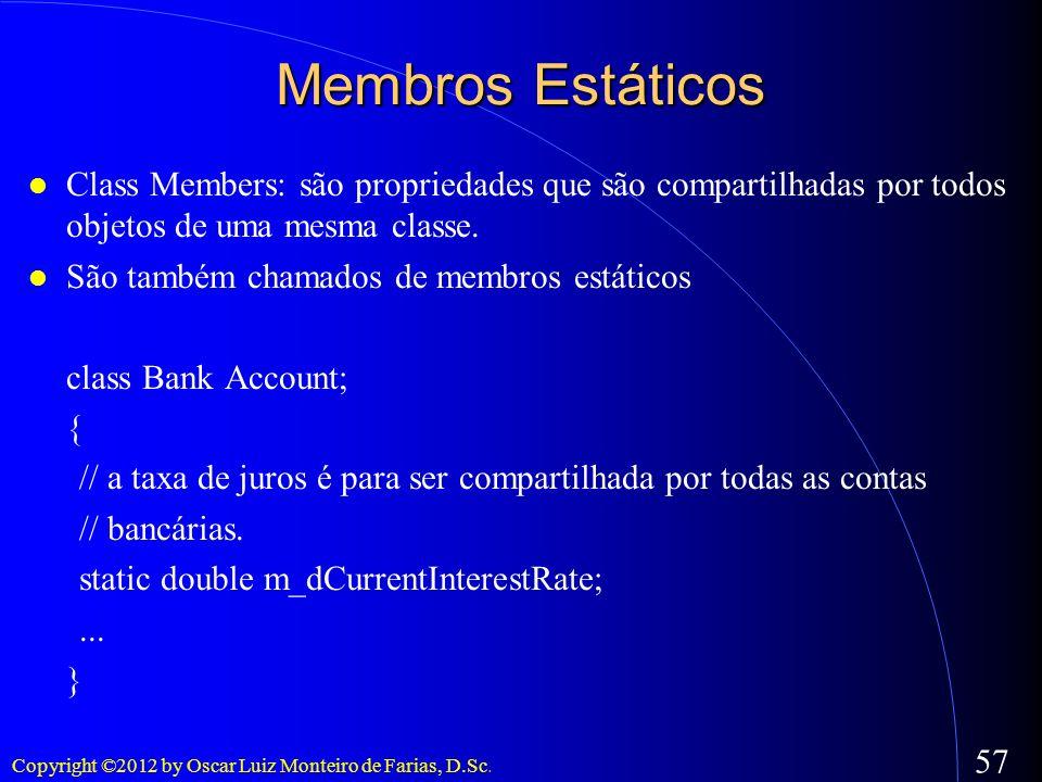 Membros EstáticosClass Members: são propriedades que são compartilhadas por todos objetos de uma mesma classe.