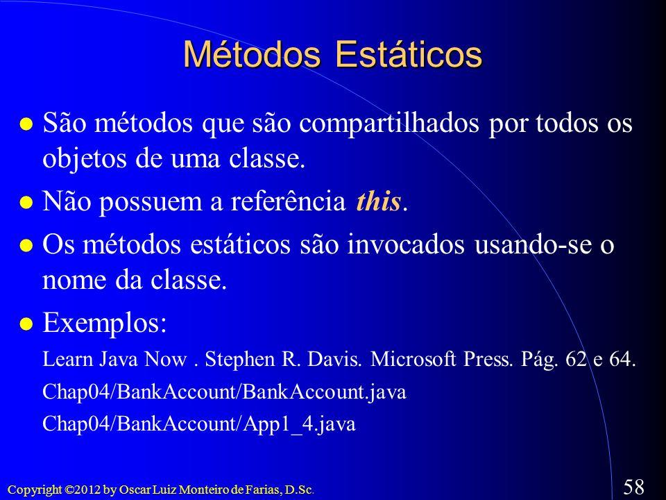 Métodos Estáticos São métodos que são compartilhados por todos os objetos de uma classe. Não possuem a referência this.