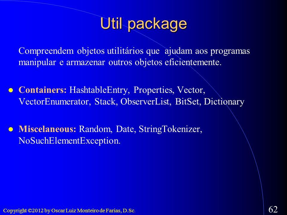 Util packageCompreendem objetos utilitários que ajudam aos programas manipular e armazenar outros objetos eficientemente.