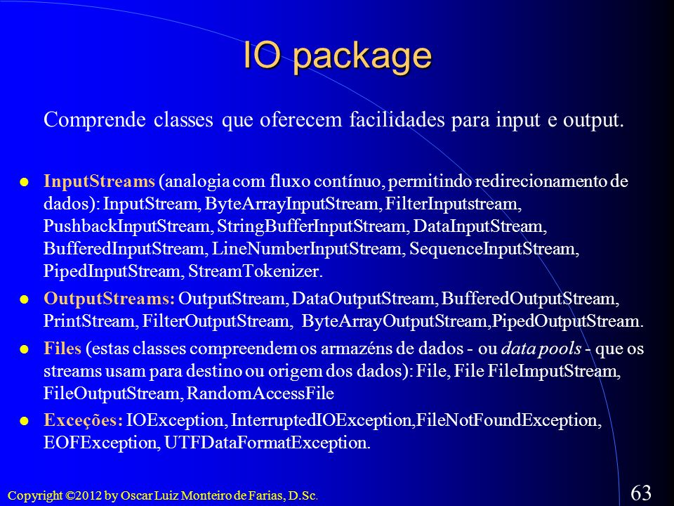 IO package Comprende classes que oferecem facilidades para input e output.