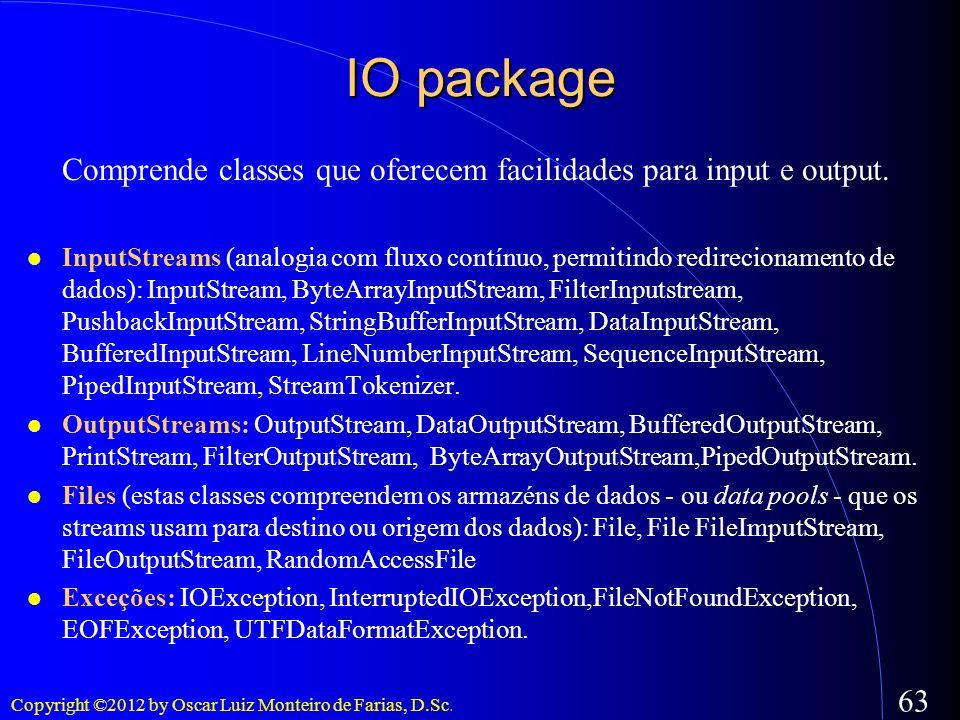 IO packageComprende classes que oferecem facilidades para input e output.