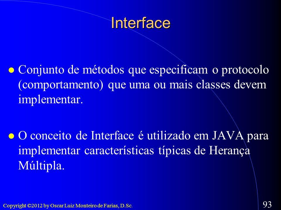 InterfaceConjunto de métodos que especificam o protocolo (comportamento) que uma ou mais classes devem implementar.