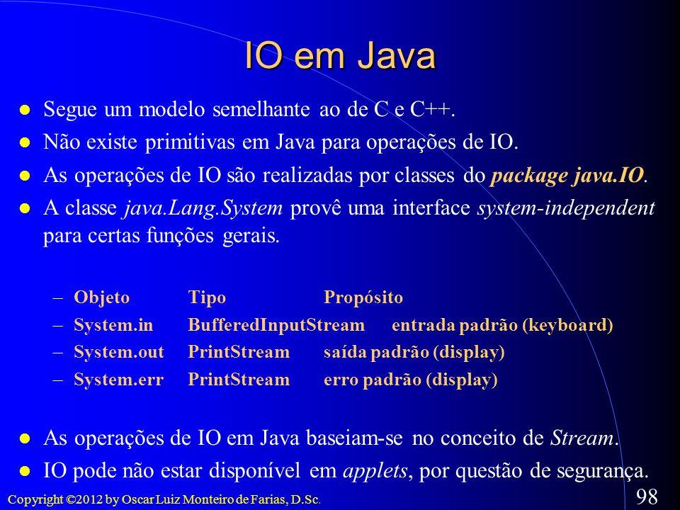IO em Java Segue um modelo semelhante ao de C e C++.