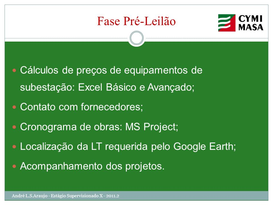 Fase Pré-Leilão Cálculos de preços de equipamentos de subestação: Excel Básico e Avançado; Contato com fornecedores;