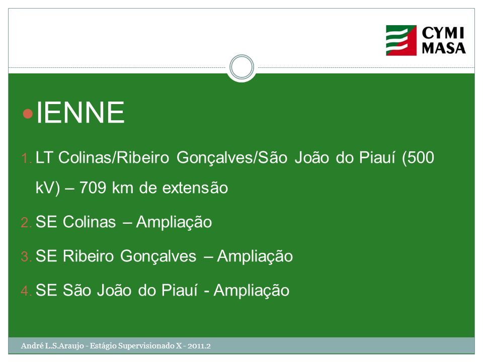 IENNE LT Colinas/Ribeiro Gonçalves/São João do Piauí (500 kV) – 709 km de extensão. SE Colinas – Ampliação.