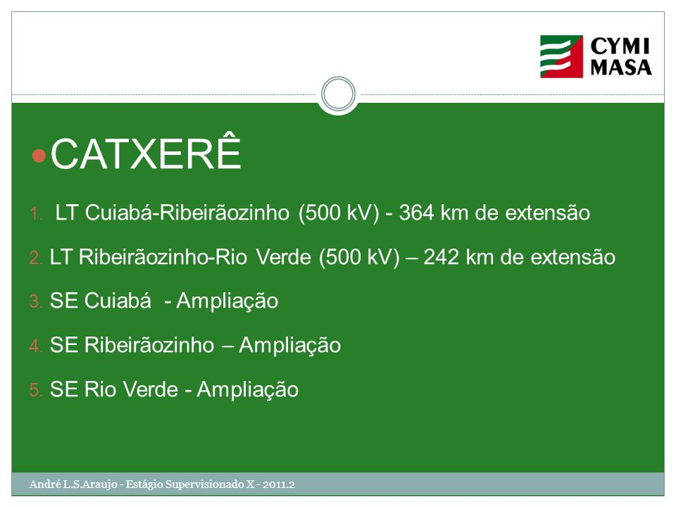 CATXERÊ LT Cuiabá-Ribeirãozinho (500 kV) - 364 km de extensão