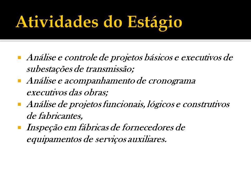 Atividades do Estágio Análise e controle de projetos básicos e executivos de subestações de transmissão;
