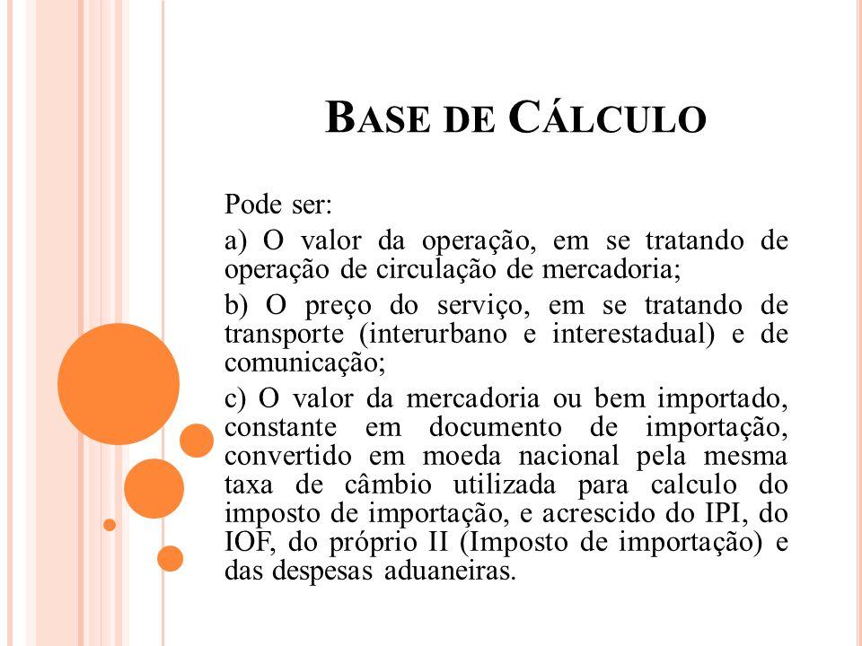 Base de Cálculo Pode ser: