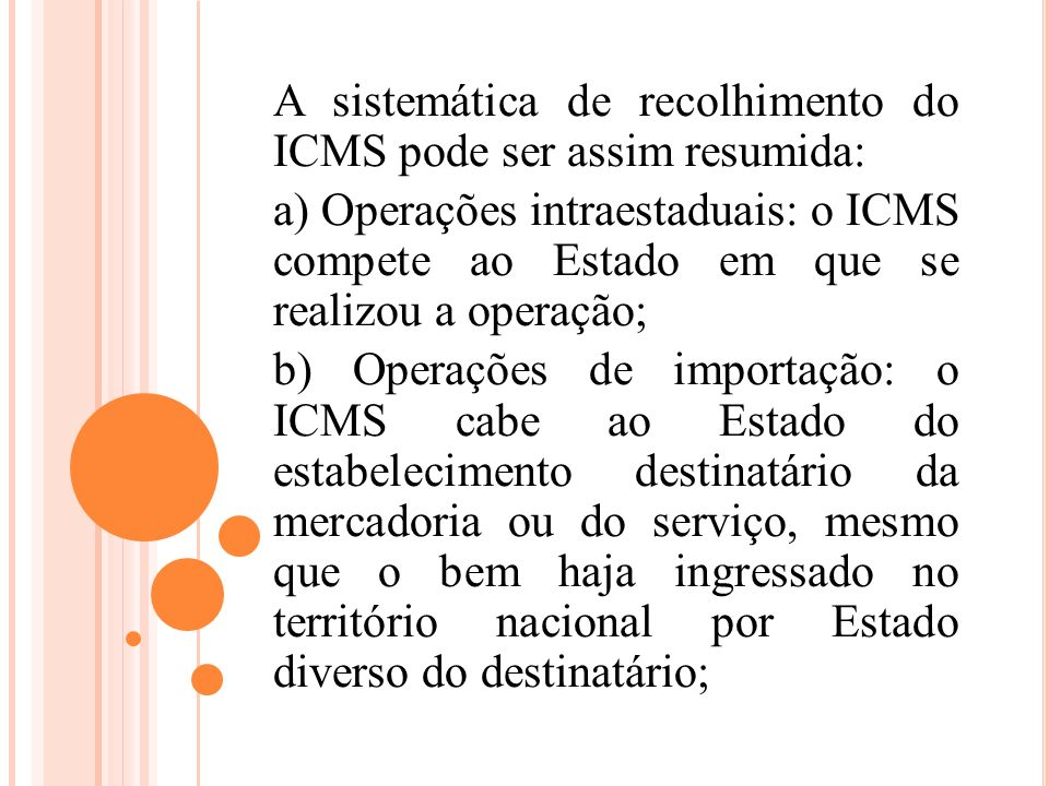 A sistemática de recolhimento do ICMS pode ser assim resumida:
