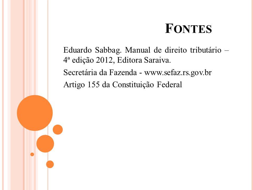 Fontes Eduardo Sabbag. Manual de direito tributário – 4ª edição 2012, Editora Saraiva. Secretária da Fazenda - www.sefaz.rs.gov.br.