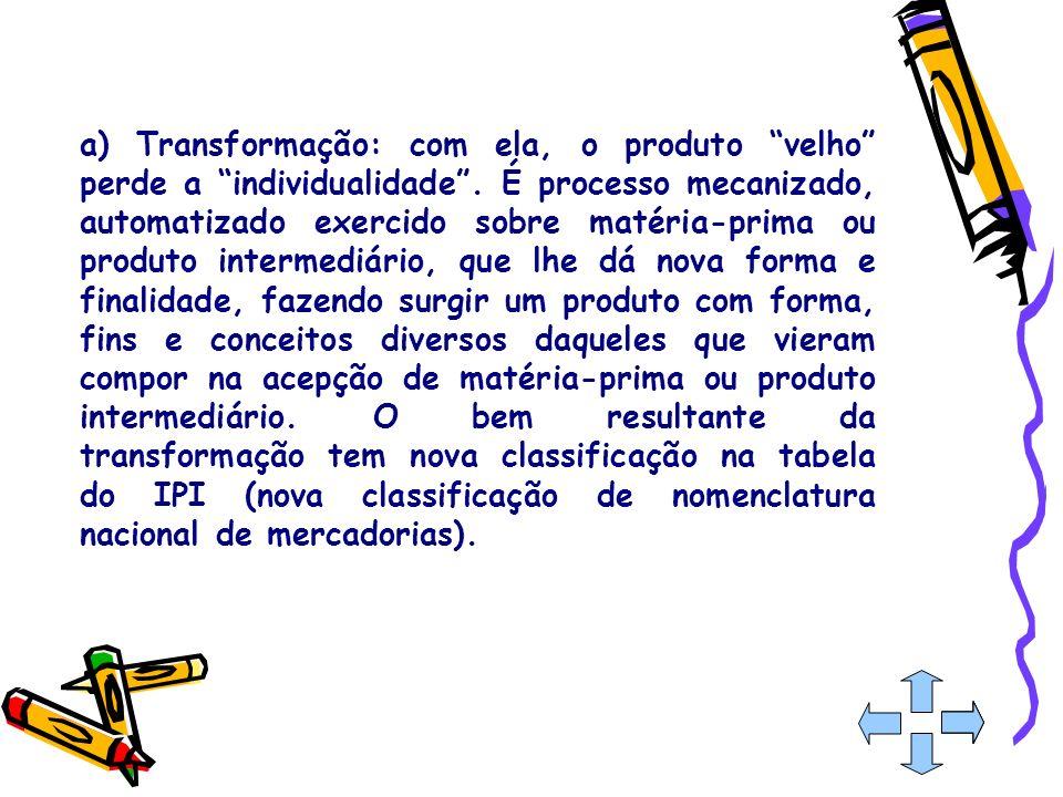 a) Transformação: com ela, o produto velho perde a individualidade
