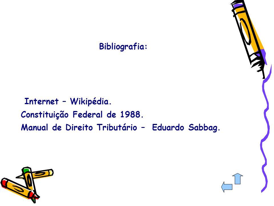 Internet – Wikipédia. Constituição Federal de 1988. Manual de Direito Tributário – Eduardo Sabbag.