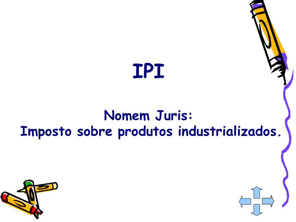 Nomem Juris: Imposto sobre produtos industrializados.