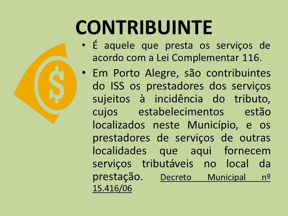 CONTRIBUINTE É aquele que presta os serviços de acordo com a Lei Complementar 116.