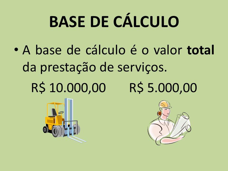 BASE DE CÁLCULO A base de cálculo é o valor total da prestação de serviços.