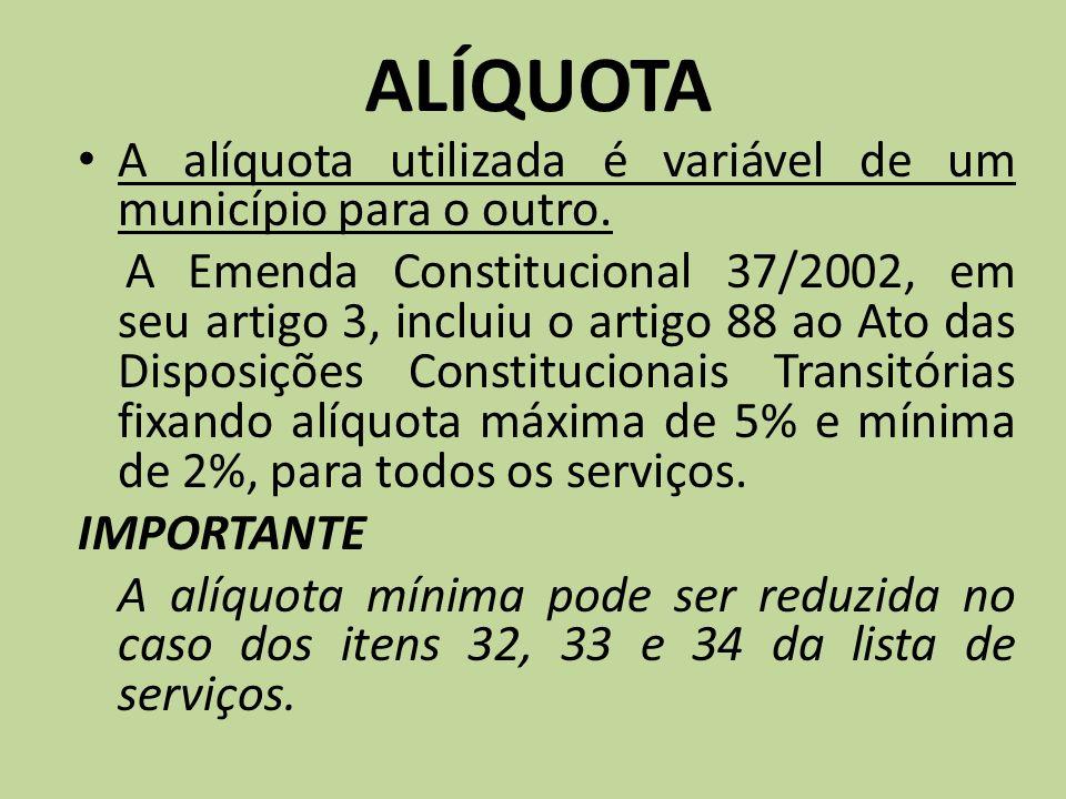 ALÍQUOTA A alíquota utilizada é variável de um município para o outro.