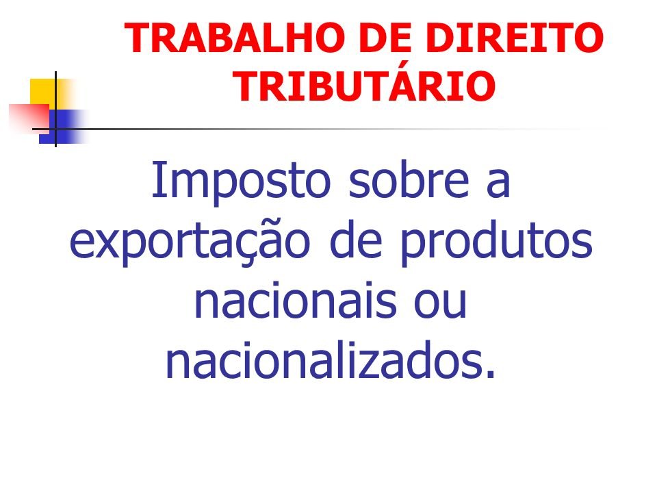 Imposto sobre a exportação de produtos nacionais ou nacionalizados.
