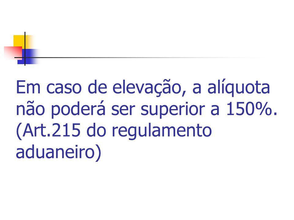 Em caso de elevação, a alíquota não poderá ser superior a 150%. (Art