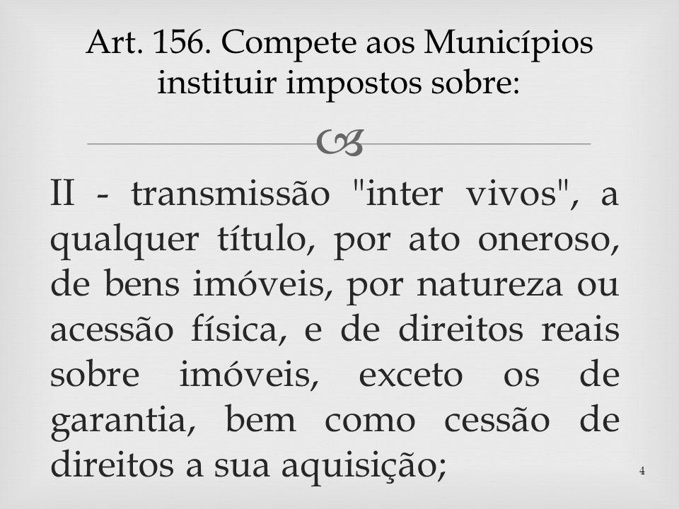 Art. 156. Compete aos Municípios instituir impostos sobre: