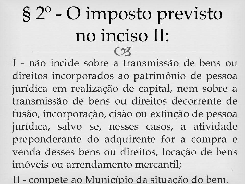 § 2º - O imposto previsto no inciso II: