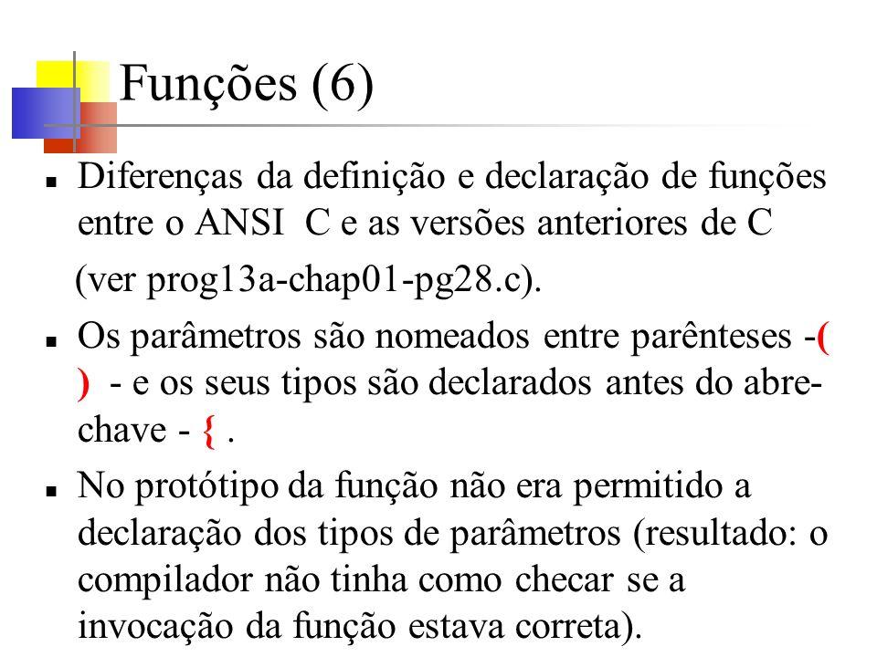 Funções (6) Diferenças da definição e declaração de funções entre o ANSI C e as versões anteriores de C.