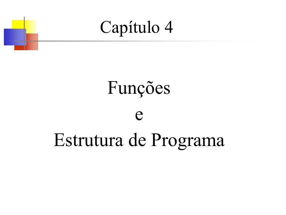 Capítulo 4 Funções e Estrutura de Programa