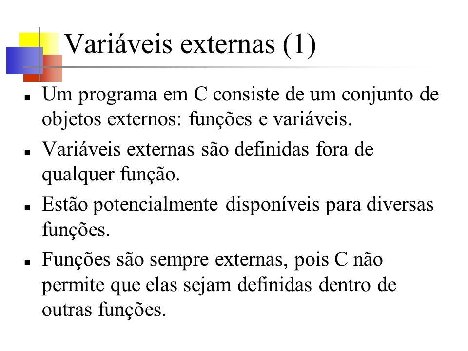 Variáveis externas (1) Um programa em C consiste de um conjunto de objetos externos: funções e variáveis.