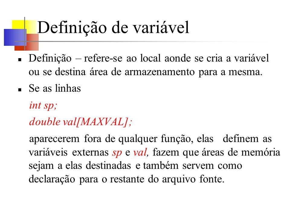 Definição de variável Definição – refere-se ao local aonde se cria a variável ou se destina área de armazenamento para a mesma.
