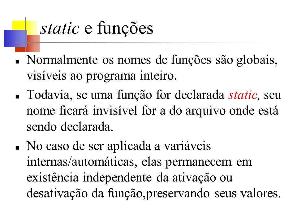 static e funções Normalmente os nomes de funções são globais, visíveis ao programa inteiro.