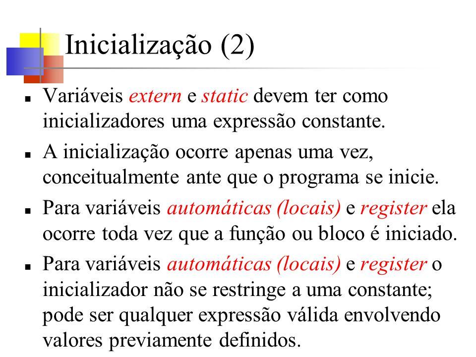 Inicialização (2) Variáveis extern e static devem ter como inicializadores uma expressão constante.