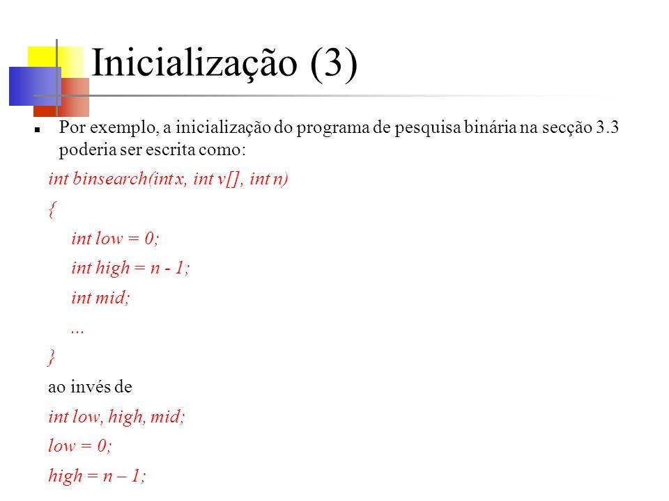 Inicialização (3) Por exemplo, a inicialização do programa de pesquisa binária na secção 3.3 poderia ser escrita como:
