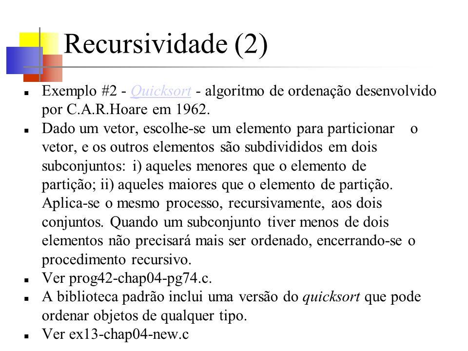 Recursividade (2) Exemplo #2 - Quicksort - algoritmo de ordenação desenvolvido por C.A.R.Hoare em 1962.