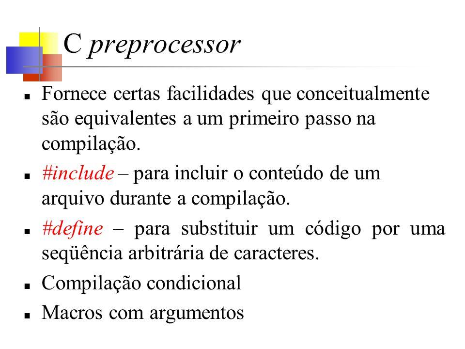 C preprocessor Fornece certas facilidades que conceitualmente são equivalentes a um primeiro passo na compilação.