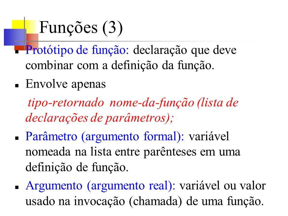 Funções (3) Protótipo de função: declaração que deve combinar com a definição da função. Envolve apenas.
