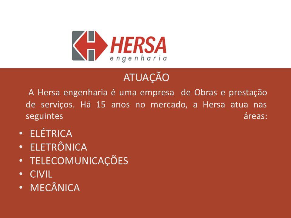 ATUAÇÃO A Hersa engenharia é uma empresa de Obras e prestação de serviços. Há 15 anos no mercado, a Hersa atua nas seguintes áreas: