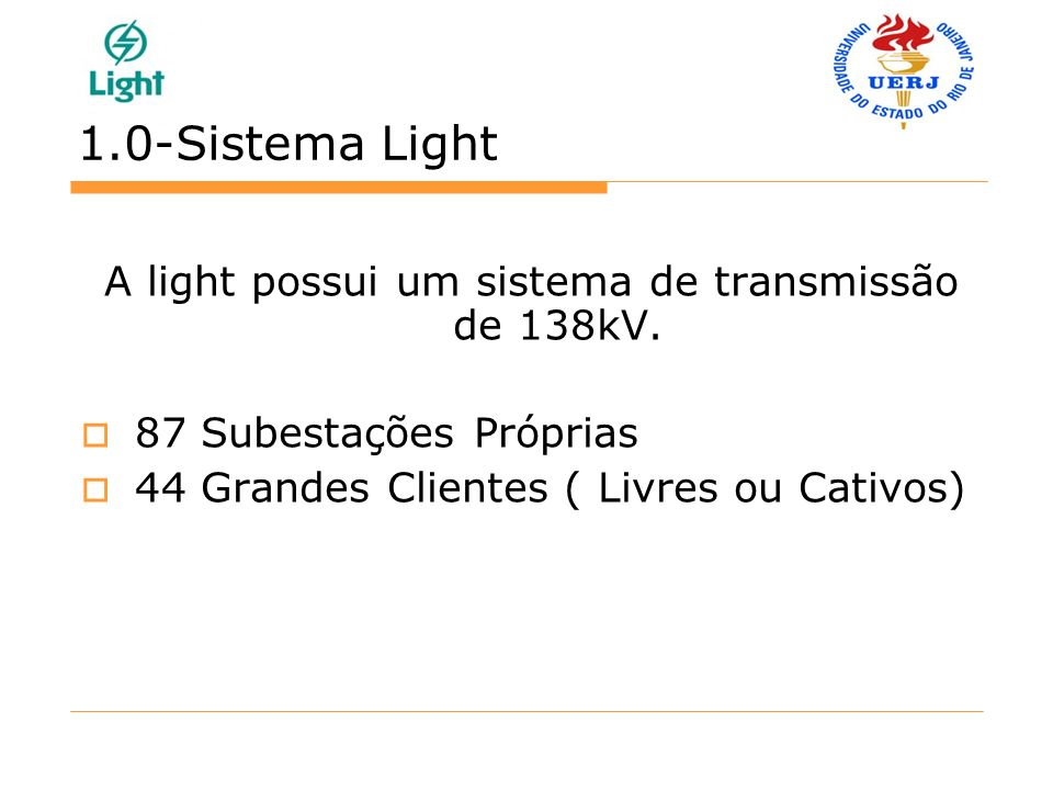 A light possui um sistema de transmissão de 138kV.