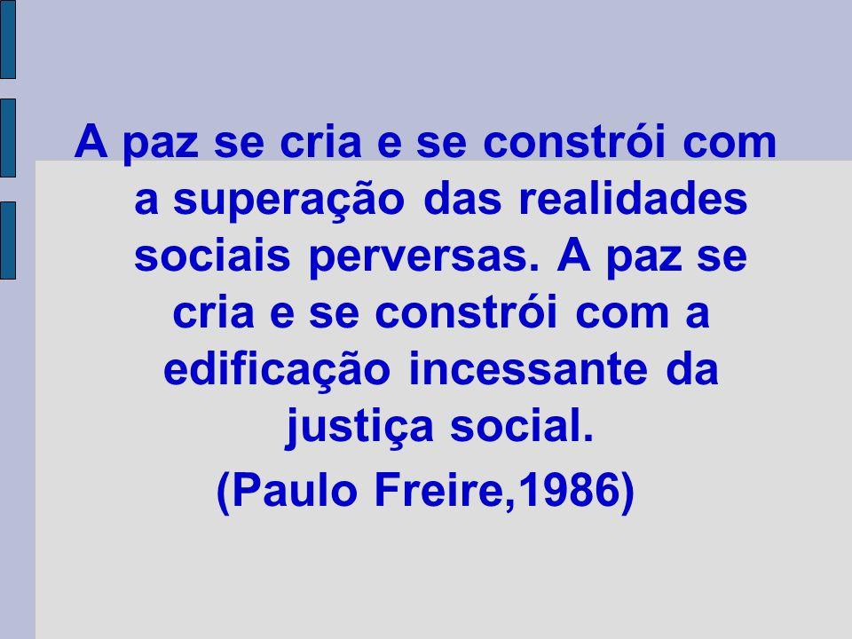 A paz se cria e se constrói com a superação das realidades sociais perversas. A paz se cria e se constrói com a edificação incessante da justiça social.