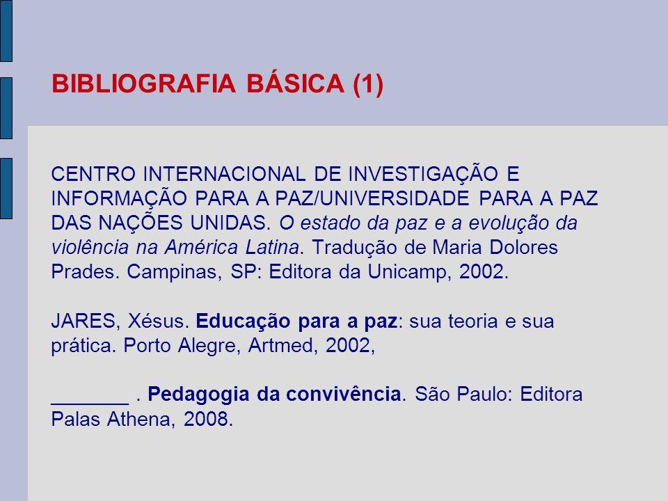 BIBLIOGRAFIA BÁSICA (1) CENTRO INTERNACIONAL DE INVESTIGAÇÃO E INFORMAÇÃO PARA A PAZ/UNIVERSIDADE PARA A PAZ DAS NAÇÕES UNIDAS.