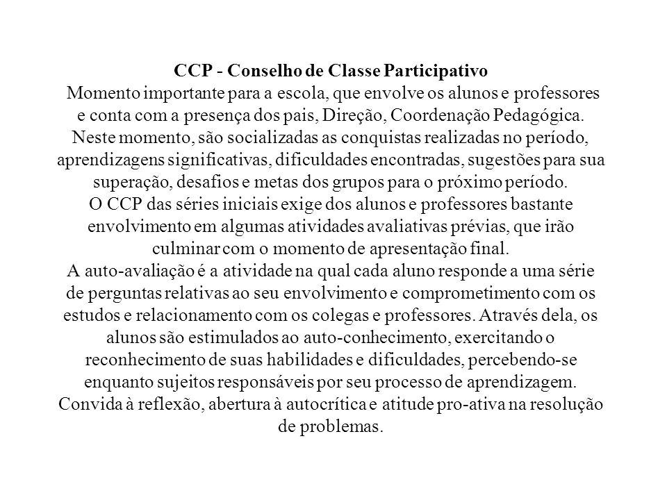CCP - Conselho de Classe Participativo Momento importante para a escola, que envolve os alunos e professores e conta com a presença dos pais, Direção, Coordenação Pedagógica.