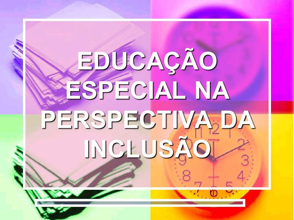 EDUCAÇÃO ESPECIAL NA PERSPECTIVA DA INCLUSÃO