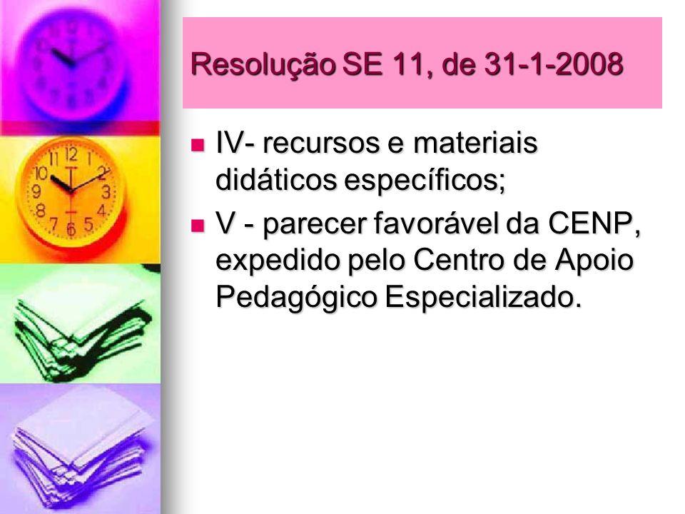Resolução SE 11, de 31-1-2008IV- recursos e materiais didáticos específicos;