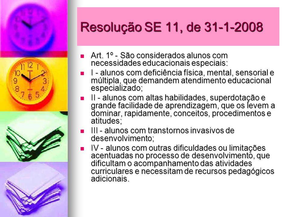 Resolução SE 11, de 31-1-2008 Art. 1º - São considerados alunos com necessidades educacionais especiais: