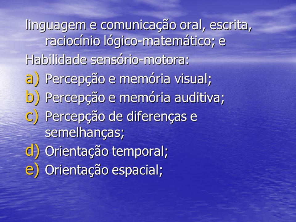 linguagem e comunicação oral, escrita, raciocínio lógico-matemático; e