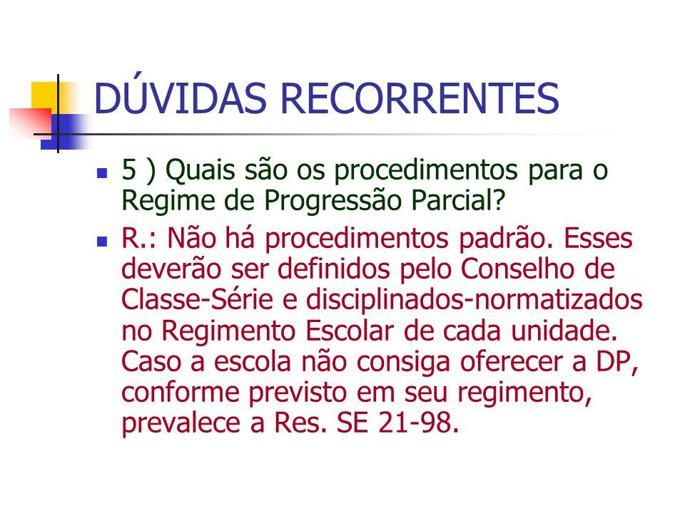 DÚVIDAS RECORRENTES 5 ) Quais são os procedimentos para o Regime de Progressão Parcial