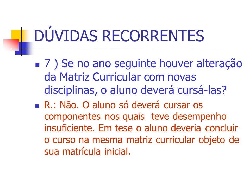 DÚVIDAS RECORRENTES 7 ) Se no ano seguinte houver alteração da Matriz Curricular com novas disciplinas, o aluno deverá cursá-las