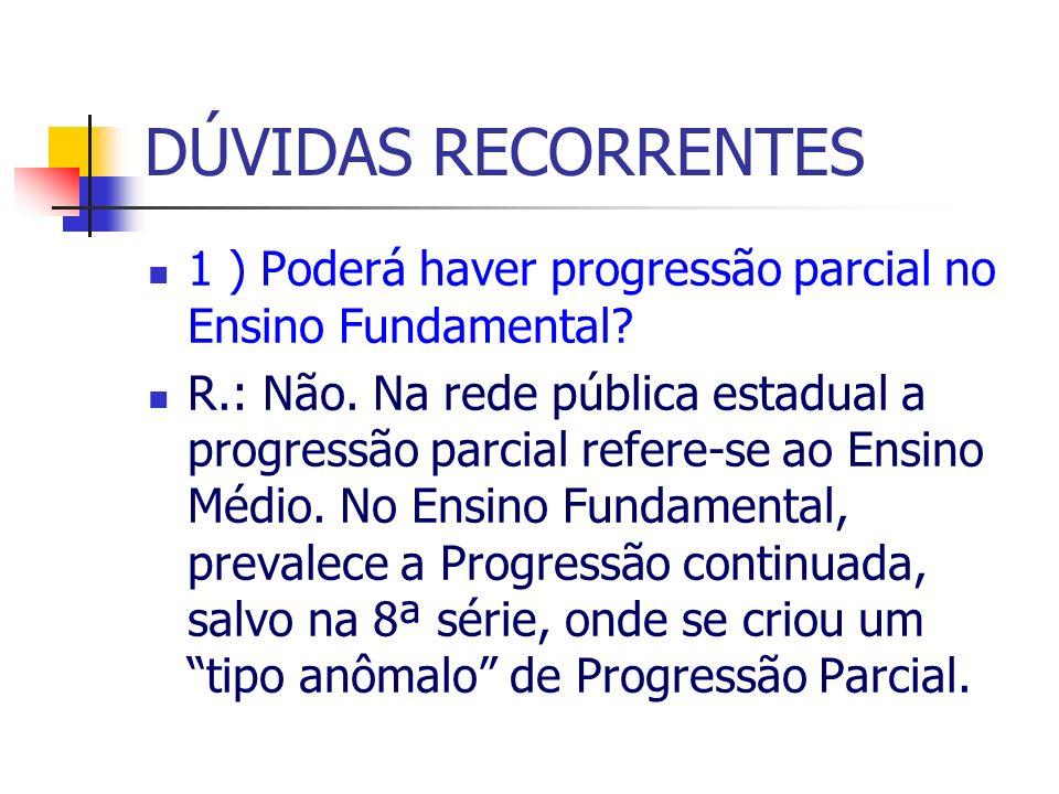 DÚVIDAS RECORRENTES 1 ) Poderá haver progressão parcial no Ensino Fundamental