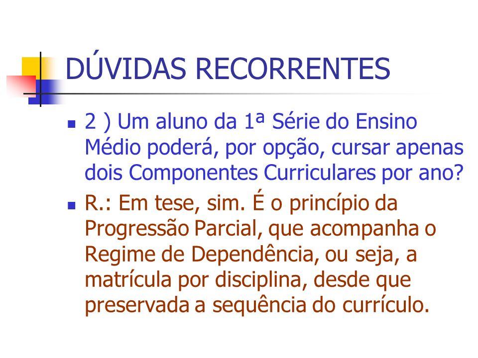 DÚVIDAS RECORRENTES 2 ) Um aluno da 1ª Série do Ensino Médio poderá, por opção, cursar apenas dois Componentes Curriculares por ano