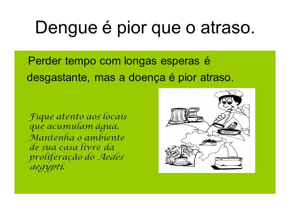 Dengue é pior que o atraso.