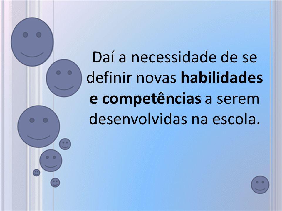 Daí a necessidade de se definir novas habilidades e competências a serem desenvolvidas na escola.