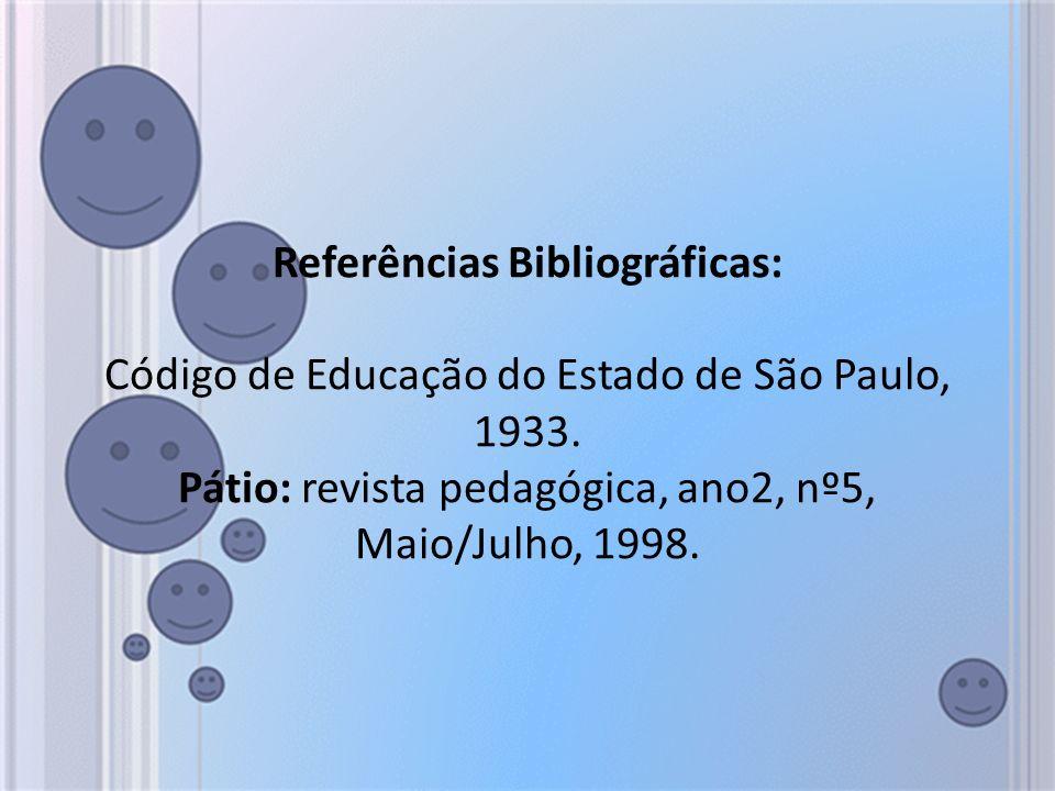 Referências Bibliográficas: Código de Educação do Estado de São Paulo, 1933.